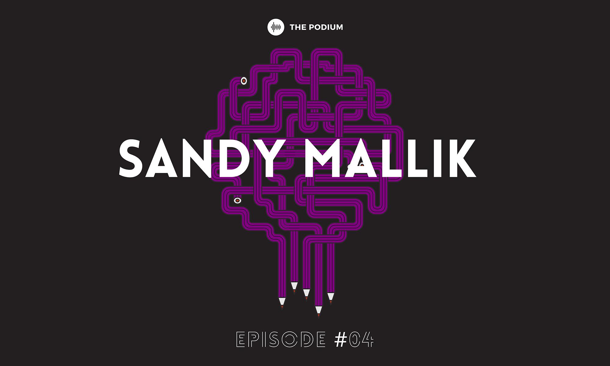 S02 EP04. Sandy Mallik, PTC