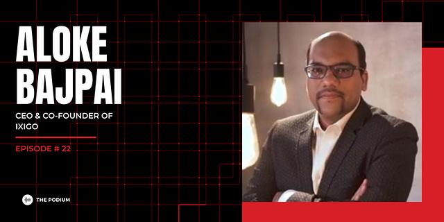 Aloke Bajpai, the CEO & Co-founder of Ixigo